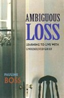 Ambiguous Loss: Learning to Live with Unresolved Grief