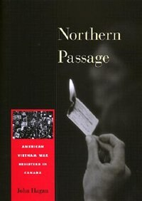 Northern Passage: American Vietnam War Resisters in Canada by John Hagan