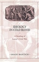 Ideology in Cold Blood: A Reading of Lucan's <i>Civil War</i>