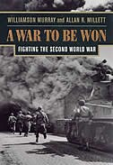 A War to Be Won: Fighting the Second World War by Williamson Murray