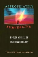 Appropriately Subversive: Modern Mothers in Traditional Religions