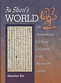 Fu Shan's World: The Transformation of Chinese Calligraphy in the Seventeenth Century