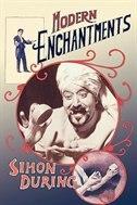Modern Enchantments: The Cultural Power of Secular Magic