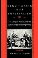 Negotiating with Imperialism: The Unequal Treaties and the Culture of Japanese Diplomacy