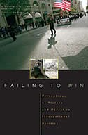 Failing to Win: Perceptions of Victory and Defeat in International Politics