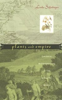 Plants and Empire: Colonial Bioprospecting in the Atlantic World