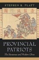 Provincial Patriots: The Hunanese and Modern China