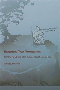 Reading Tao Yuanming: Shifting Paradigms of Historical Reception (427 - 1900)