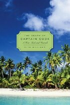 The Death of Captain Cook: A Hero Made and Unmade