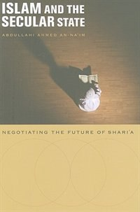 Islam and the Secular State: Negotiating the Future of Shari`a