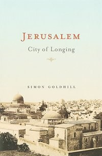 Jerusalem: City of Longing by Simon Goldhill