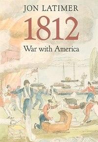 1812: War with America by Jon Latimer