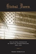 Global Dawn: The Cultural Foundation of American Internationalism, 1865-1890
