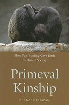 Primeval Kinship: How Pair-Bonding Gave Birth to Human Society