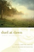 Duel at Dawn: Heroes, Martyrs, and the Rise of Modern Mathematics
