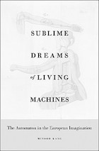 Sublime Dreams of Living Machines: The Automaton in the European Imagination