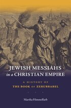 Jewish Messiahs In A Christian Empire: A History Of The Book Of Zerubbabel