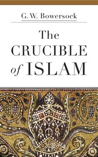 The Crucible Of Islam