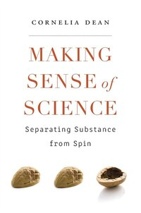 Making Sense Of Science: Separating Substance From Spin