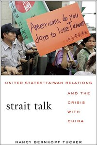 Strait Talk: United States-Taiwan Relations and the Crisis with China
