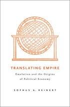 Translating Empire: Emulation and the Origins of Political Economy