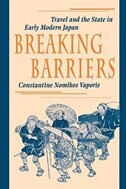 Breaking Barriers: Travel and the State in Early Modern Japan by Constantine Nomikos Vaporis