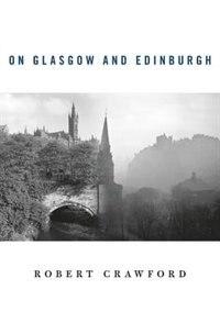 On Glasgow And Edinburgh by Robert Crawford