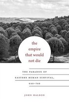 The Empire That Would Not Die: The Paradox Of Eastern Roman Survival, 640-740