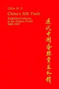 China's Silk Trade: Traditional Industry in the Modern World, 1842-1937