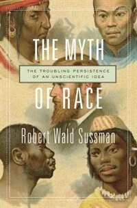 The Myth Of Race: The Troubling Persistence Of An Unscientific Idea