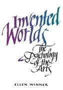 Invented Worlds: The Psychology of the Arts