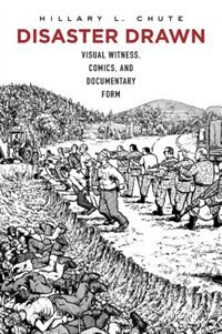 Disaster Drawn: Visual Witness, Comics, And Documentary Form