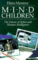 Mind Children: The Future of Robot and Human Intelligence by Hans Moravec