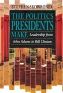 The Politics Presidents Make: Leadership from John Adams to Bill Clinton, Revised Edition