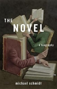 Book The Novel: A Biography by Michael Schmidt