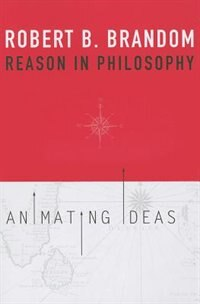 Reason In Philosophy: Animating Ideas