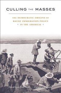 Book Culling The Masses: The Democratic Origins Of Racist Immigration Policy In The Americas by David Scott Fitzgerald