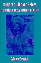 Subjects without Selves: Transitional Texts in Modern Fiction