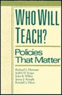Who Will Teach?: Policies that Matter