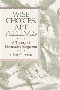Wise Choices, Apt Feelings: A Theory of Normative Judgment