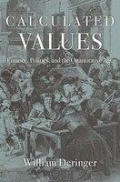 Calculated Values: Finance, Politics, And The Quantitative Age