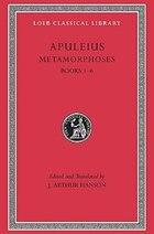 Metamorphoses (The Golden Ass), Volume I: Books 1-6