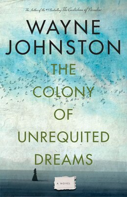 Book The Colony Of Unrequited Dreams by Wayne Johnston