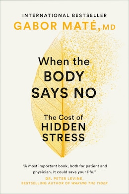 Book When The Body Says No: The Cost Of Hidden Stress by Gabor Mate