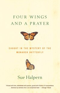 Four Wings and a Prayer: Caught in the Mystery of the Monarch