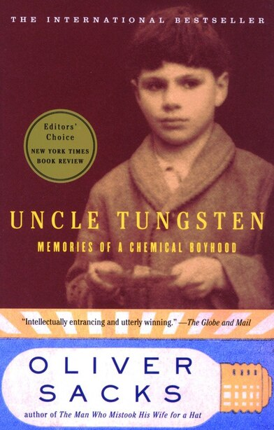 Uncle Tungsten: Memories of a Chemical Boyhood by Oliver Sacks