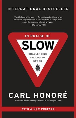 Book In Praise Of Slow: How A Worldwide Movement Is Challenging The Cult Of Speed by Carl Honore