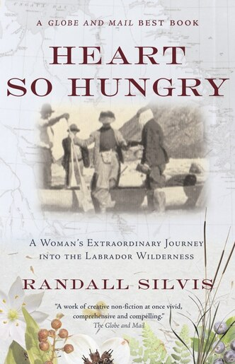 Heart So Hungry: A Woman's Extraordinary Journey into the Labrador Wilderness by Randall Silvis