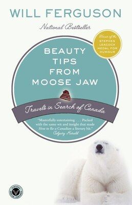Book Beauty Tips From Moose Jaw: Travels In Search Of Canada by Will Ferguson