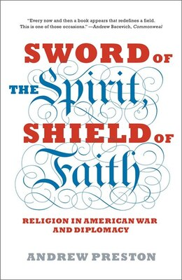 Book Sword Of The Spirit, Shield Of Faith: Religion In American War And Diplomacy by Andrew Preston